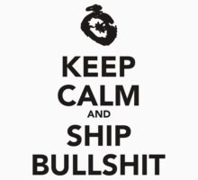 Keep Calm And Ship Bullshit by cuteas