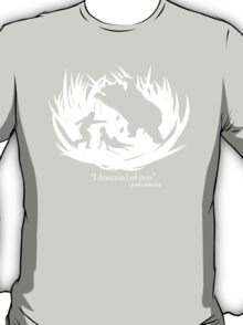 I Dreamed Of You (in white) T-Shirt