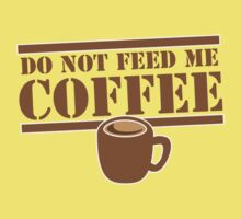 Do not feed me Coffee! with coffee mug  by jazzydevil