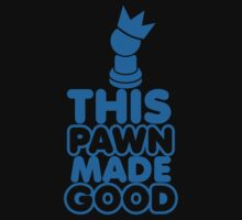 THIS PAWN MADE GOOD by jazzydevil