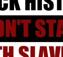 Black History Didn't Start With Slavery  (I Can't Breathe) Sticker