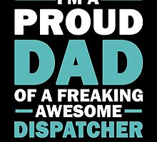 I'M A Proud Dad Of A Freaking Awesome Dispatcher And Yes He Bought Me This by aestheticarts