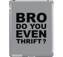 Bro, Do You Even Thrift? iPad Case/Skin