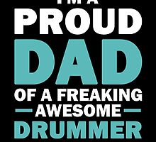 I'M A Proud Dad Of A Freaking Awesome Drummer And Yes He Bought Me This by aestheticarts