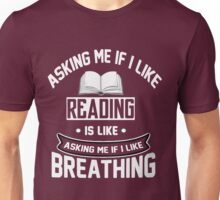 Asking me if i like reading Unisex T-Shirt