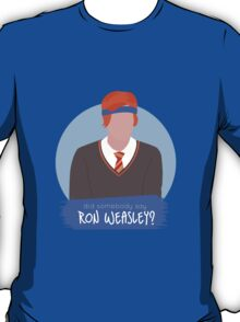 did somebody say ron weasley? T-Shirt