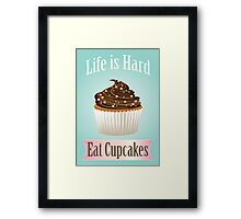 Life is Hard, Eat Cupcakes Framed Print