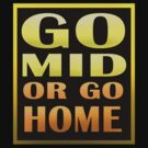 Go Mid or Go Home! by Ireffutable