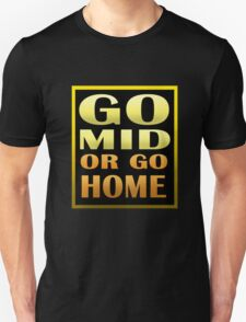 Go Mid or Go Home! T-Shirt