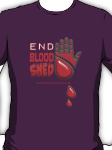 End Blood Shed  T-Shirt