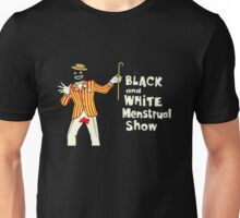 The Black and White Menstrual Show Unisex T-Shirt
