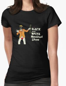 The Black and White Menstrual Show Womens Fitted T-Shirt