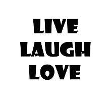 LIVE LAUGH LOVE 0001 Photographic Print