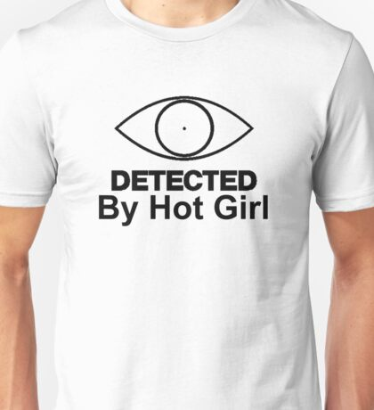 """Detected """"By Hot Girl"""" Unisex T-Shirt"""