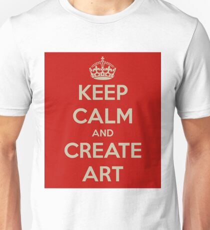Keep Calm and Create Art T-Shirt