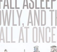 The Way You Fall Asleep Sticker