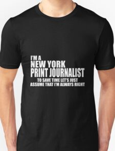 I'M A NEW YORK PRINT JOURNALIST TO SAVE TIME LET'S JUST ASSUME THAT I'M ALWAYS RIGHT T-Shirt