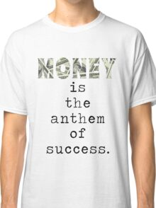 Money is the anthem of success Classic T-Shirt