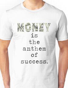 Money is the anthem of success Unisex T-Shirt
