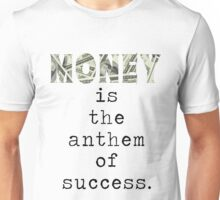 Money is the anthem of success Unisex T-Shirt