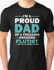 I'M A Proud Dad Of A Freaking Awesome Flutist And Yes He Bought Me This T-Shirt