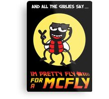 Pretty fly for a McFly Metal Print