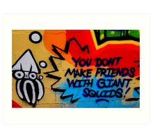 You Don't Make Friends With Giant Squids Art Print