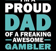 I'M A Proud Dad Of A Freaking Awesome Gambler And Yes He Bought Me This by aestheticarts