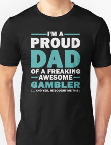 I'M A Proud Dad Of A Freaking Awesome Gambler And Yes He Bought Me This T-Shirt