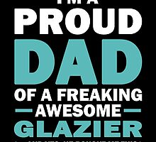 I'M A Proud Dad Of A Freaking Awesome Glazier And Yes He Bought Me This by aestheticarts