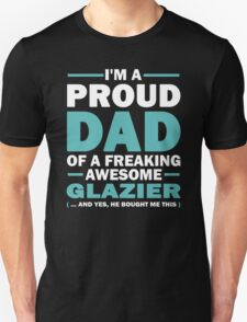 I'M A Proud Dad Of A Freaking Awesome Glazier And Yes He Bought Me This T-Shirt