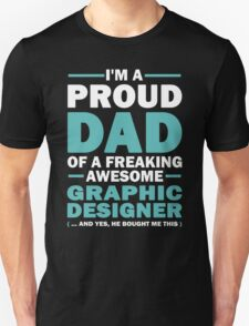 I'M A Proud Dad Of A Freaking Awesome Graphic Designer And Yes He Bought Me This T-Shirt