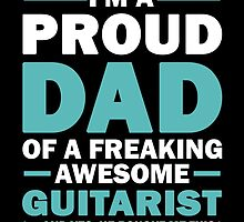 I'M A Proud Dad Of A Freaking Awesome Guitarist And Yes He Bought Me This by aestheticarts