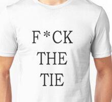 F*ck The Tie Unisex T-Shirt