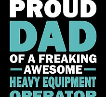 I'M A Proud Dad Of A Freaking Awesome Heavy Equipment Operator And Yes He Bought Me This by aestheticarts