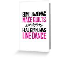 SOME GRANDMAS MAKE QUILTS REAL GRANDMAS LINE DANCE Greeting Card