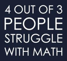4 out of 3 people struggle with math by squidyes