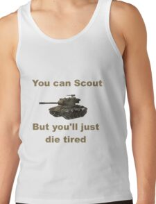 Scout, but you'll just die tired - Chaffee Tank Top