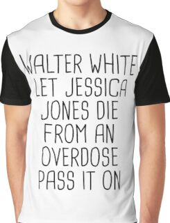 Walt clearly let Jessica die Graphic T-Shirt