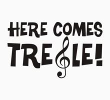 Here Comes Treble by shakeoutfitters