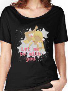 Let Me Be With You.  Women's Relaxed Fit T-Shirt