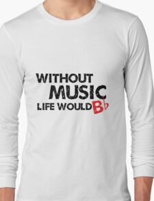 Without Music, Life Would B Flat Long Sleeve T-Shirt