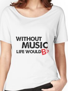 Without Music, Life Would B Flat Women's Relaxed Fit T-Shirt