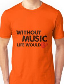 Without Music, Life Would B Flat Unisex T-Shirt