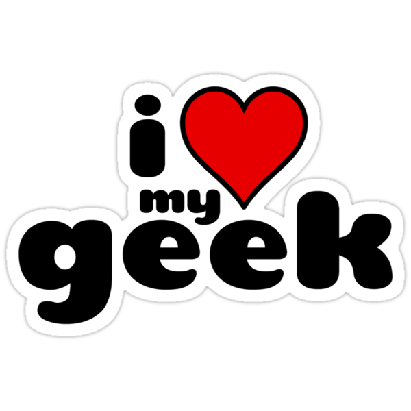 I Love My Geek by shakeoutfitters