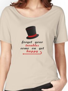 Forget your troubles, c'mon get happy Women's Relaxed Fit T-Shirt