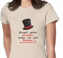Forget your troubles, c'mon get happy Womens Fitted T-Shirt