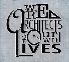 We Are Architects Of Our Own Lives by ea-photos