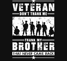 VETERAN - DON'T THANK ME, THANK MY BROTHERS THAT NEVER CAME BACK! Unisex T-Shirt