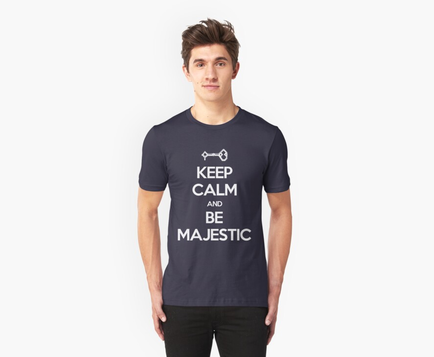 Keep Calm and Be Majestic by zombiedalek